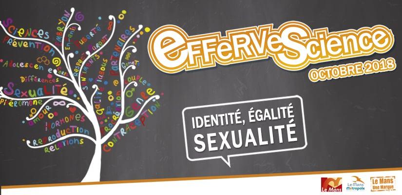 Effervescience 2018 : Identité, égalité, sexualité!