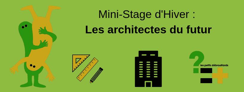 "Mini-Stage ""Les Architectes du futur"""